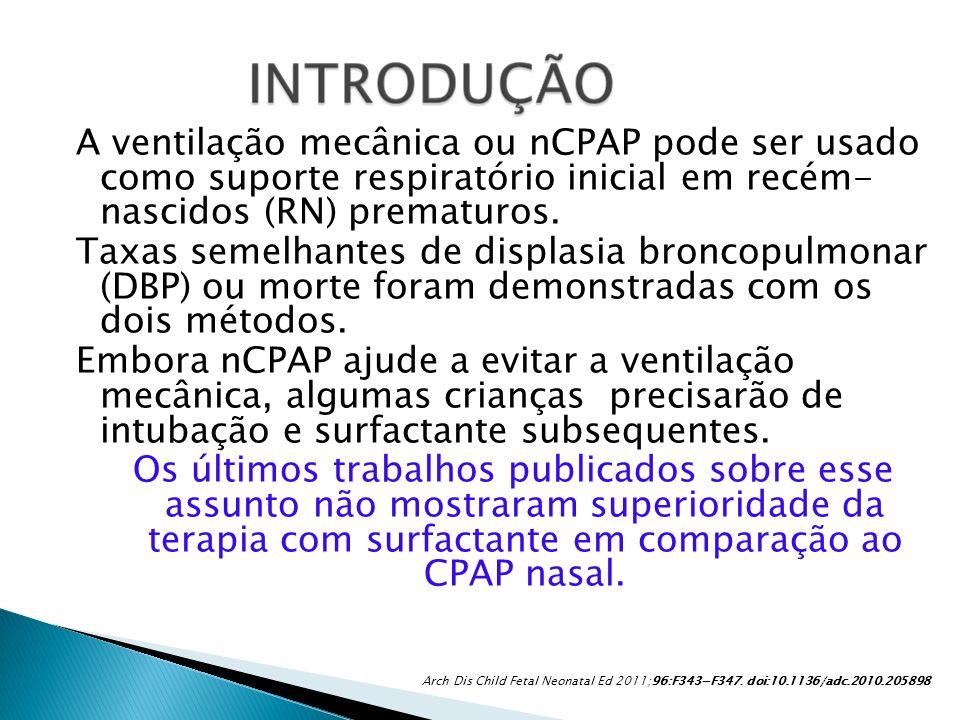 A ventilação mecânica ou nCPAP pode ser usado como suporte respiratório inicial em recém- nascidos (RN) prematuros. Taxas semelhantes de displasia bro