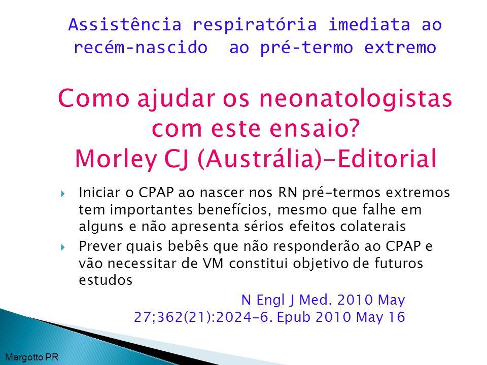 Como ajudar os neonatologistas com este ensaio? Morley CJ (Austrália)-Editorial Iniciar o CPAP ao nascer nos RN pré-termos extremos tem importantes be