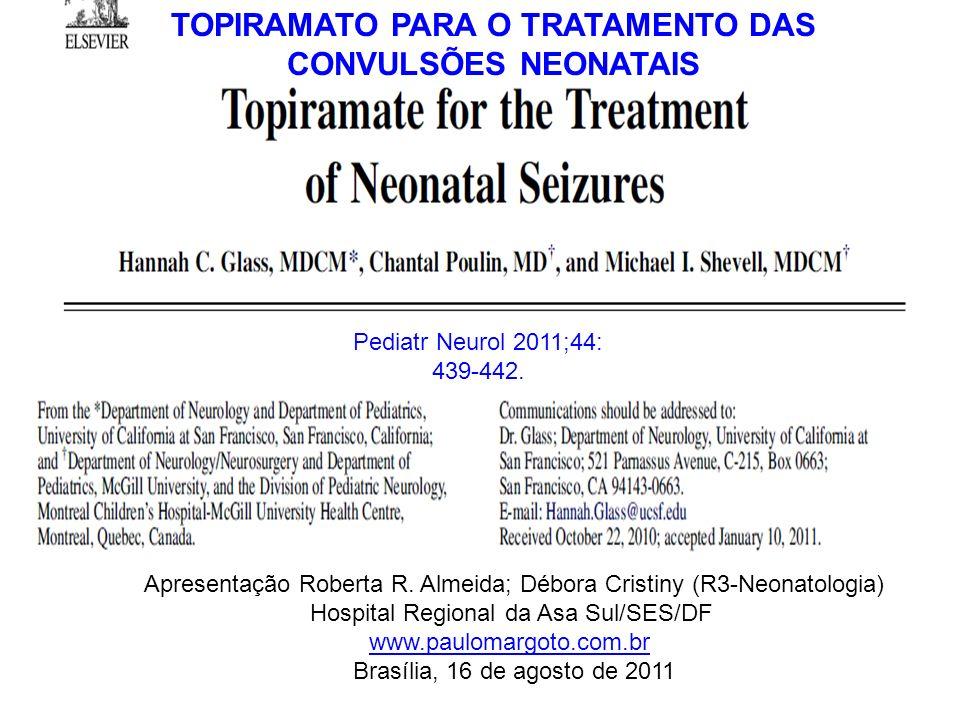 TOPIRAMATO PARA O TRATAMENTO DAS CONVULSÕES NEONATAIS Pediatr Neurol 2011;44: 439-442.
