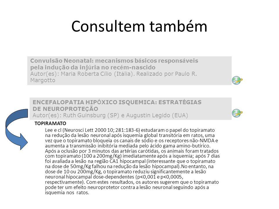 Consultem também Convulsão Neonatal: mecanismos b á sicos respons á veis pela indu ç ão da inj ú ria no rec é m-nascido Autor(es): Maria Roberta C í lio (It á lia).