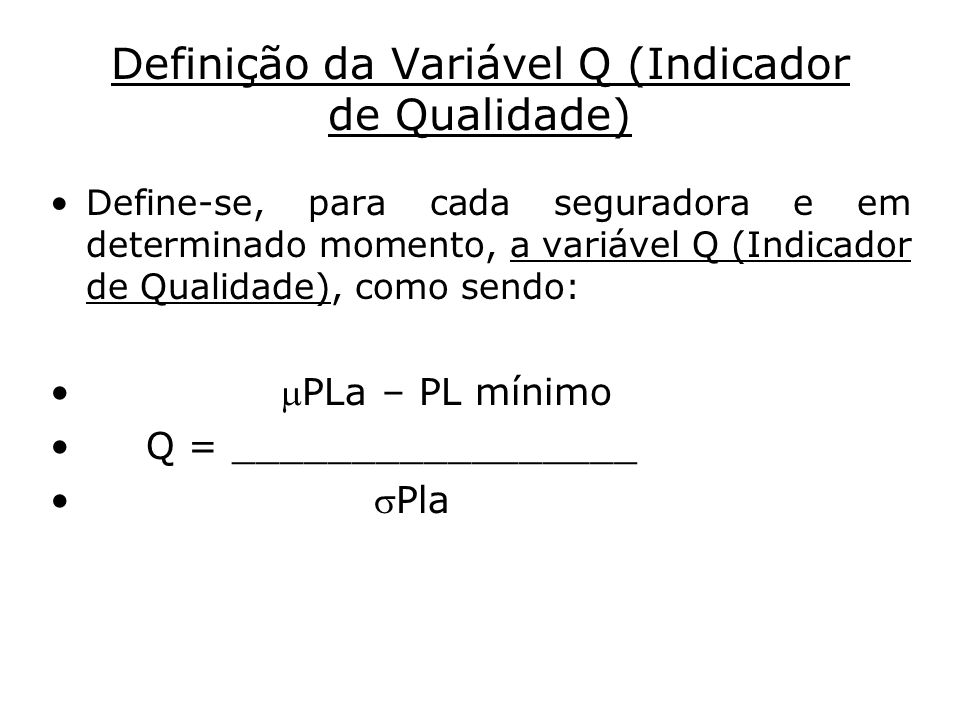 Definição da Variável Q (Indicador de Qualidade) Define-se, para cada seguradora e em determinado momento, a variável Q (Indicador de Qualidade), como