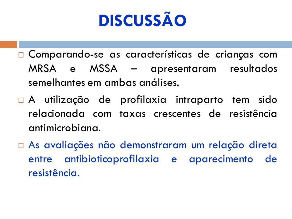 Comparando-se as características de crianças com MRSA e MSSA – apresentaram resultados semelhantes em ambas análises. A utilização de profilaxia intra