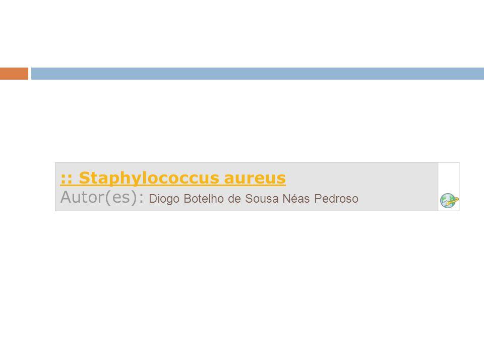 :: Staphylococcus aureus :: Staphylococcus aureus Autor(es): Diogo Botelho de Sousa Néas Pedroso