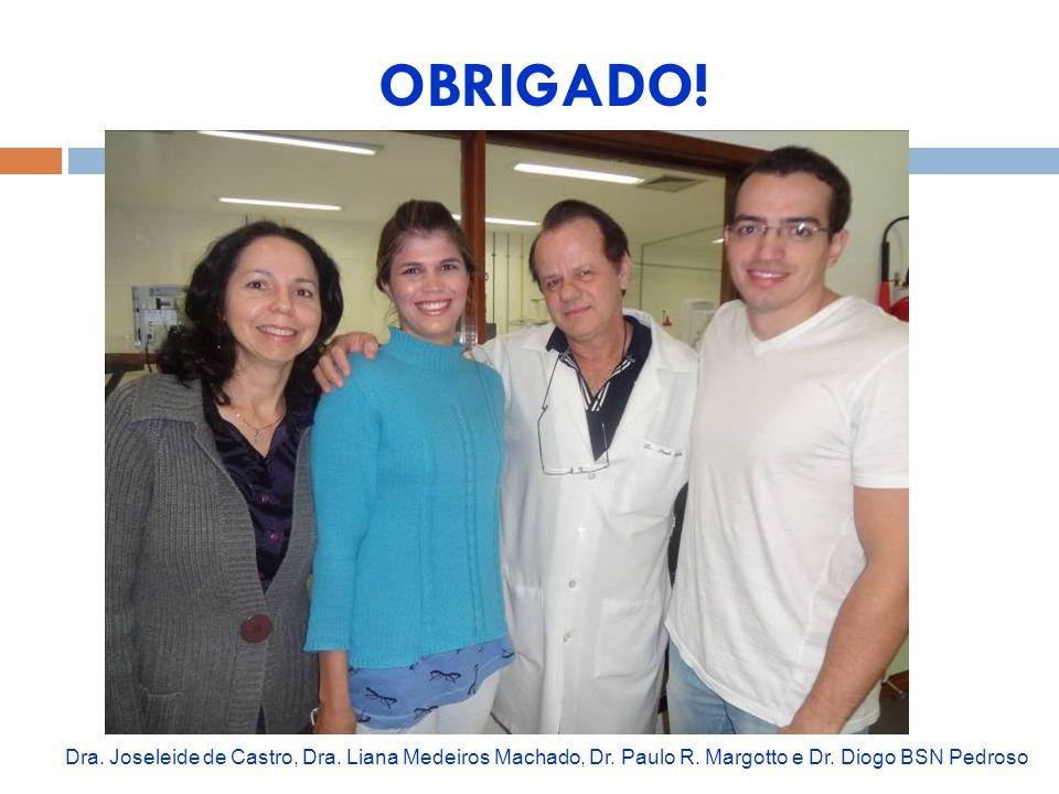 OBRIGADO! Dra. Joseleide de Castro, Dra. Liana Medeiros Machado, Dr. Paulo R. Margotto e Dr. Diogo BSN Pedroso