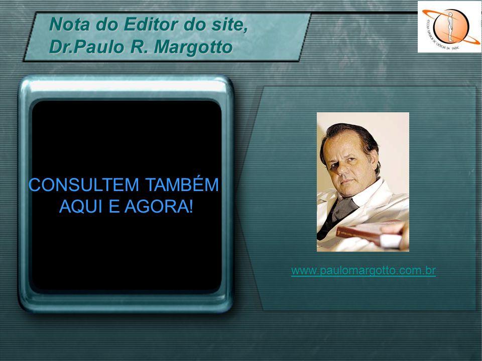 CONSULTEM TAMBÉM AQUI E AGORA! Nota do Editor do site, Dr.Paulo R. Margotto www.paulomargotto.com.br