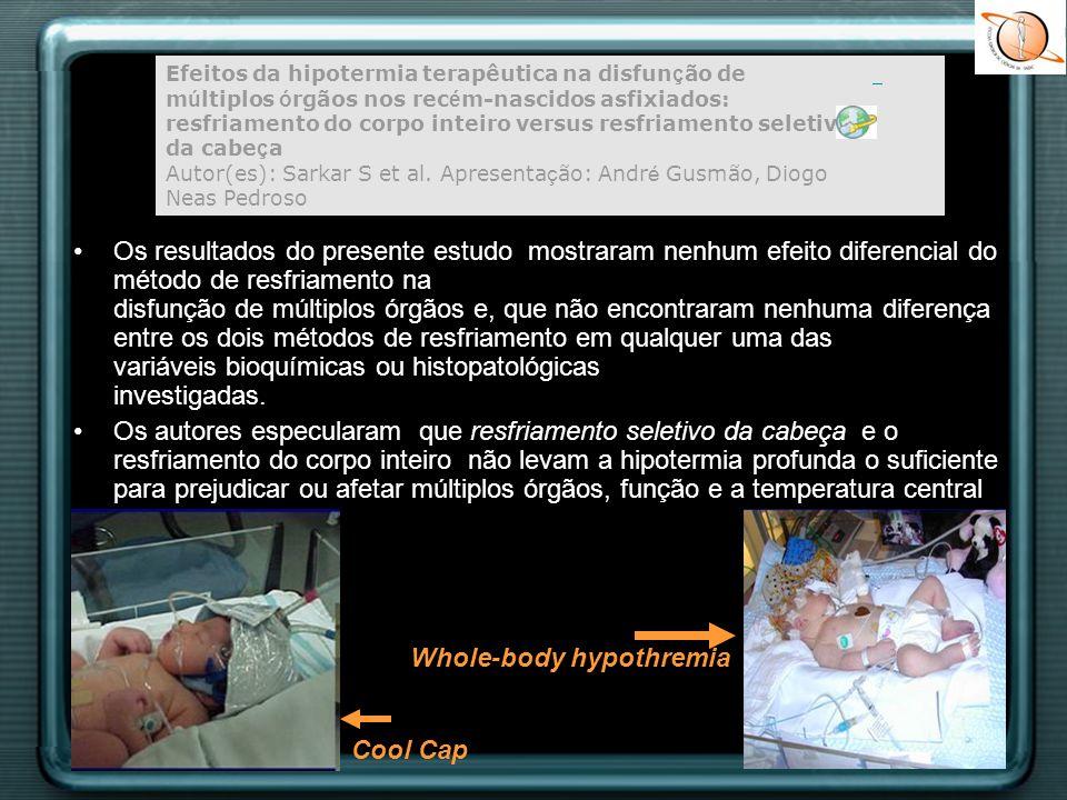 Efeitos da hipotermia terapêutica na disfun ç ão de m ú ltiplos ó rgãos nos rec é m-nascidos asfixiados: resfriamento do corpo inteiro versus resfriam