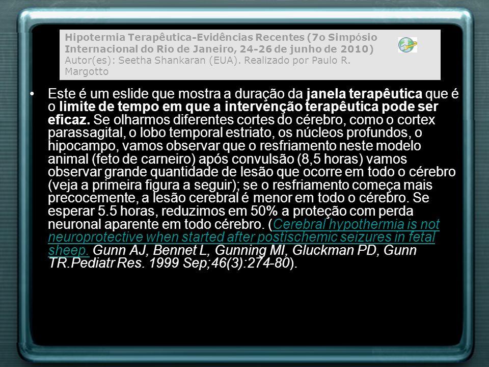 Síndrome hipóxico-isquêmica (JANELA TERAPÊUTICA) -Evitar a hipertermia -Monitorização hemodinâmica (circulação (cerebral pressão- passiva) -Ecocardiografia funcional -Evitar a hipercapnia ( fluxo sanguineo cerebral) -Evitar hipocapnia ( fluxo sanguineo cerebral) -Evitar hipoglicemia ( fluxo sangupneo cerebral) -Evitar hiperglicemia :promove acidose láctica -Controlar edema cerebral: restrição hídrica -Tratar convulsões Neuroprote ç ão em UTI Neonatal (4 ª Jornada de UTI Pedi á trica e Neonatal da SPSP, Maternidade Sinh á Junqueira, Ribeirão Preto,SP, 29/9/2012 e Congresso de Cooperativismo em Pediatria (12/10 a 13/10/2012, João Pessoa, PB) Autor(es): Paulo R.
