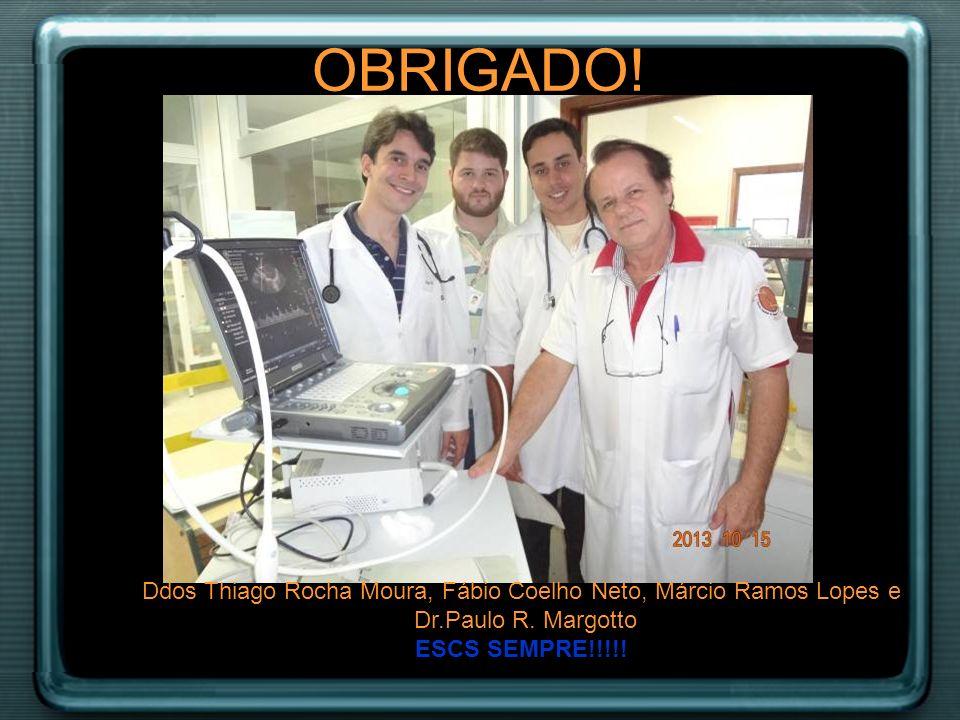 OBRIGADO! Ddos Thiago Rocha Moura, Fábio Coelho Neto, Márcio Ramos Lopes e Dr.Paulo R. Margotto ESCS SEMPRE!!!!!