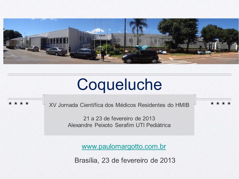 Coqueluche XV Jornada Científica dos Médicos Residentes do HMIB 21 a 23 de fevereiro de 2013 Alexandre Peixoto Serafim UTI Pediátrica www.paulomargott