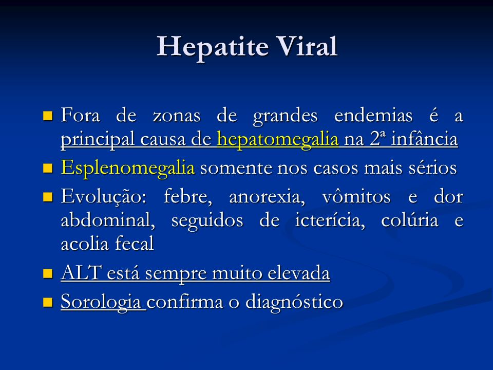 Hepatite Viral Fora de zonas de grandes endemias é a principal causa de hepatomegalia na 2ª infância Fora de zonas de grandes endemias é a principal c