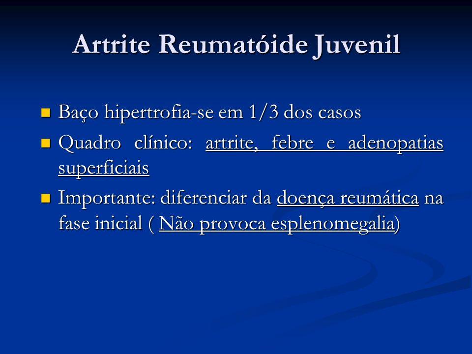Artrite Reumatóide Juvenil Baço hipertrofia-se em 1/3 dos casos Baço hipertrofia-se em 1/3 dos casos Quadro clínico: artrite, febre e adenopatias supe