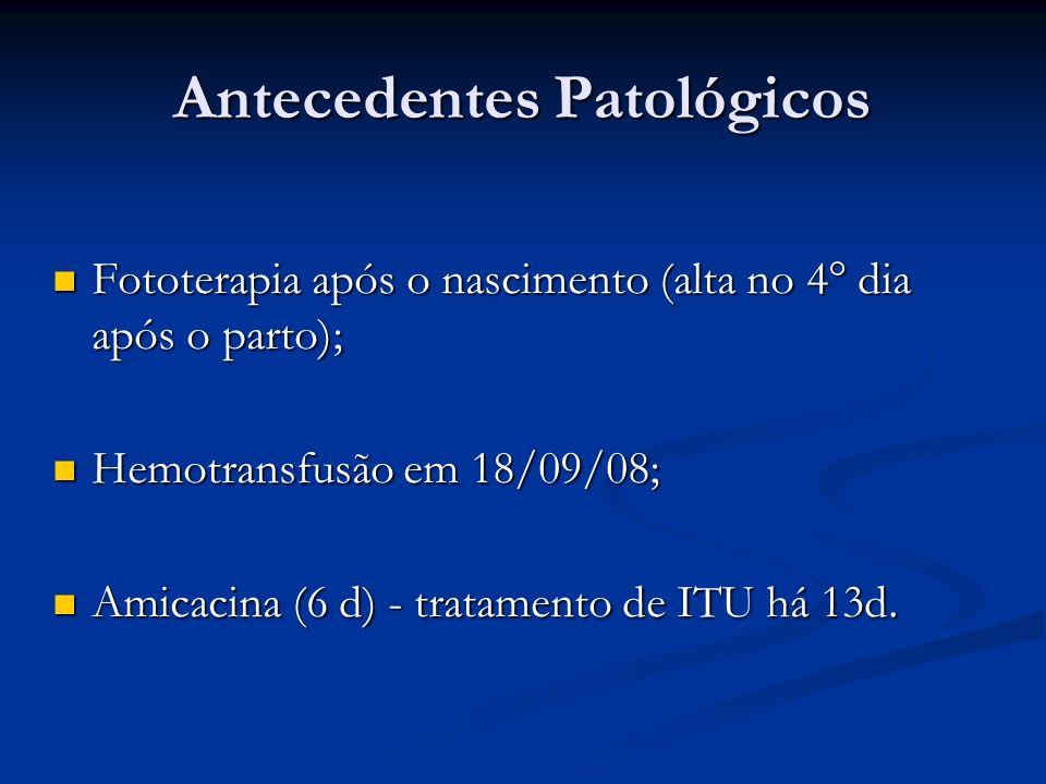 Antecedentes Patológicos Fototerapia após o nascimento (alta no 4° dia após o parto); Fototerapia após o nascimento (alta no 4° dia após o parto); Hem