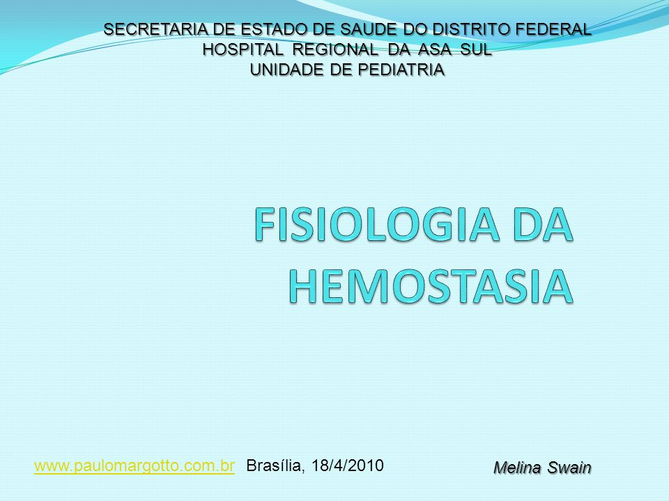 SECRETARIA DE ESTADO DE SAUDE DO DISTRITO FEDERAL HOSPITAL REGIONAL DA ASA SUL UNIDADE DE PEDIATRIA Melina Swain www.paulomargotto.com.brwww.paulomarg