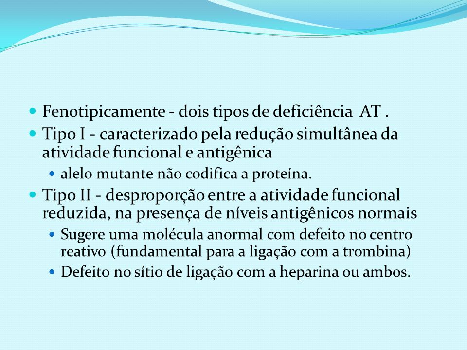 Fenotipicamente - dois tipos de deficiência AT. Tipo I - caracterizado pela redução simultânea da atividade funcional e antigênica alelo mutante não c