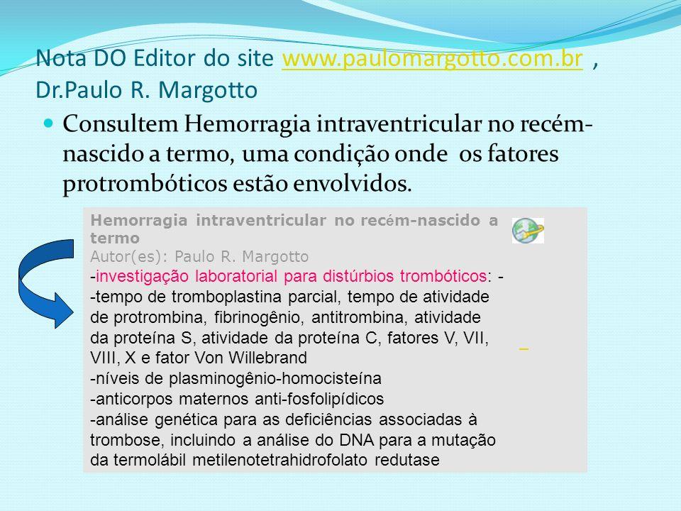 Nota DO Editor do site www.paulomargotto.com.br, Dr.Paulo R. Margottowww.paulomargotto.com.br Consultem Hemorragia intraventricular no recém- nascido