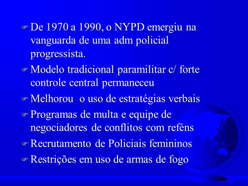 F De 1970 a 1990, o NYPD emergiu na vanguarda de uma adm policial progressista.