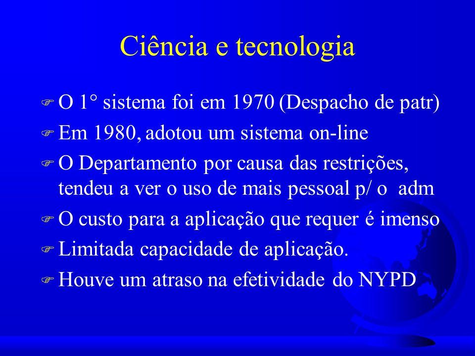 Ciência e tecnologia F O 1° sistema foi em 1970 (Despacho de patr) F Em 1980, adotou um sistema on-line F O Departamento por causa das restrições, tendeu a ver o uso de mais pessoal p/ o adm F O custo para a aplicação que requer é imenso F Limitada capacidade de aplicação.