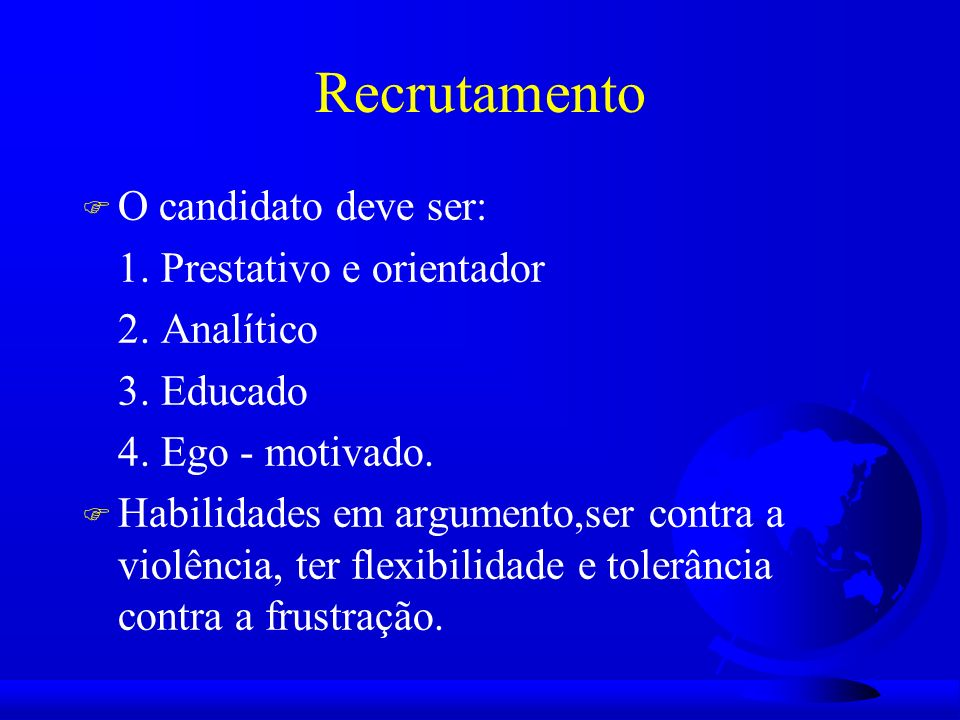 Recrutamento F O candidato deve ser: 1.Prestativo e orientador 2.