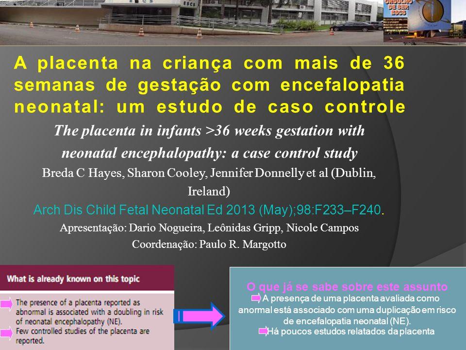 Metodologia Exame da placenta: Todas examinadas no período neonatal por um único patologista, que desconhecia a condição clínica das crianças.