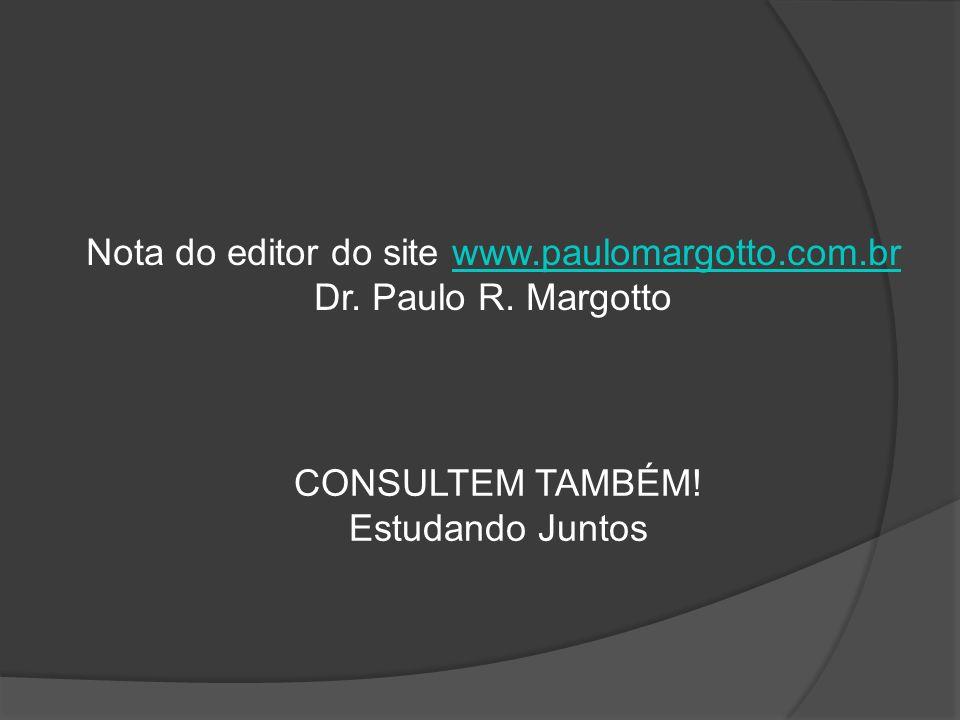 Nota do editor do site www.paulomargotto.com.brwww.paulomargotto.com.br Dr. Paulo R. Margotto CONSULTEM TAMBÉM! Estudando Juntos