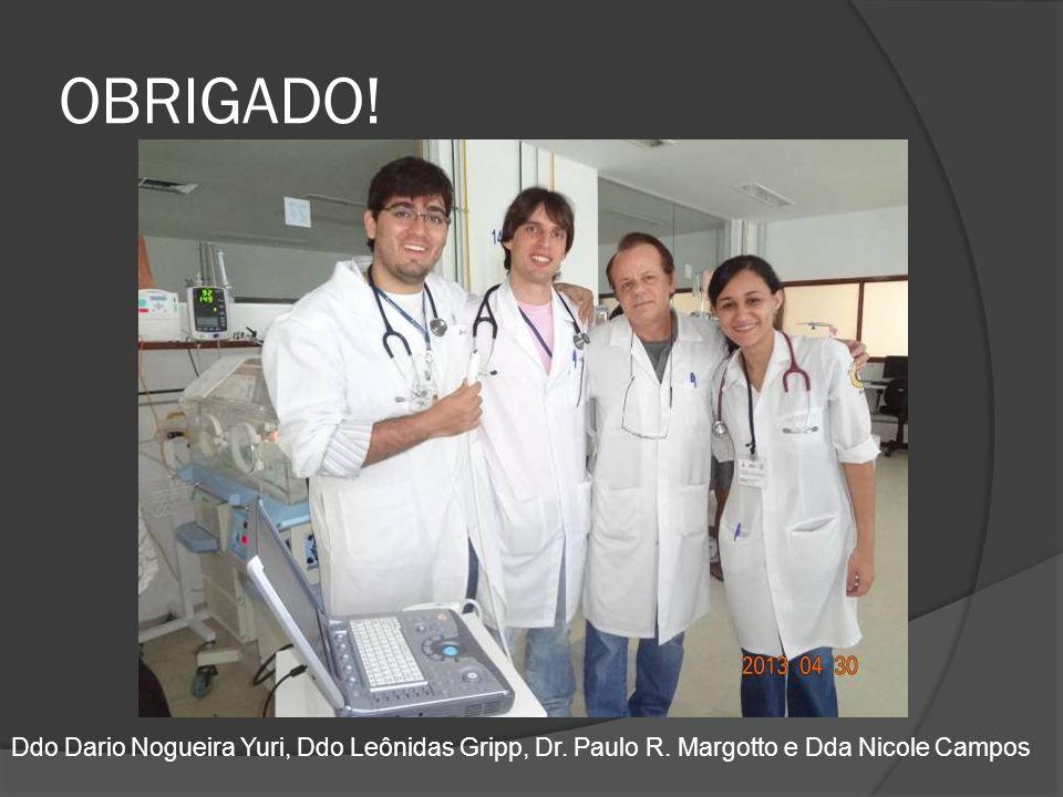 OBRIGADO! Ddo Dario Nogueira Yuri, Ddo Leônidas Gripp, Dr. Paulo R. Margotto e Dda Nicole Campos