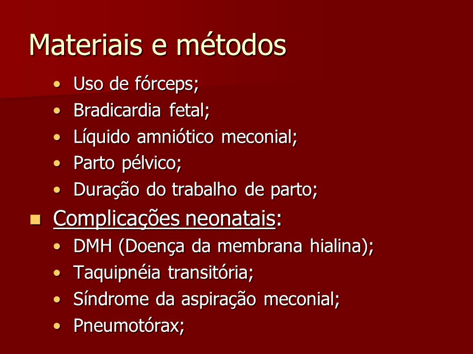 Materiais e métodos Uso de fórceps; Uso de fórceps; Bradicardia fetal; Bradicardia fetal; Líquido amniótico meconial; Líquido amniótico meconial; Part