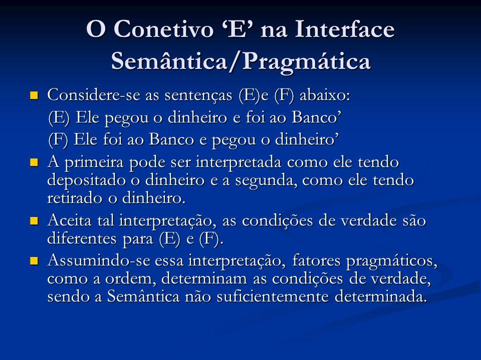 O Conetivo E na Interface Semântica/Pragmática Considere-se as sentenças (E)e (F) abaixo: Considere-se as sentenças (E)e (F) abaixo: (E) Ele pegou o d