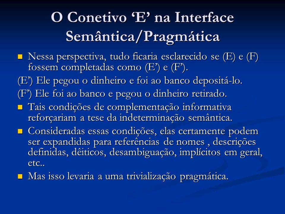 O Conetivo E na Interface Semântica/Pragmática Nessa perspectiva, tudo ficaria esclarecido se (E) e (F) fossem completadas como (E) e (F). Nessa persp