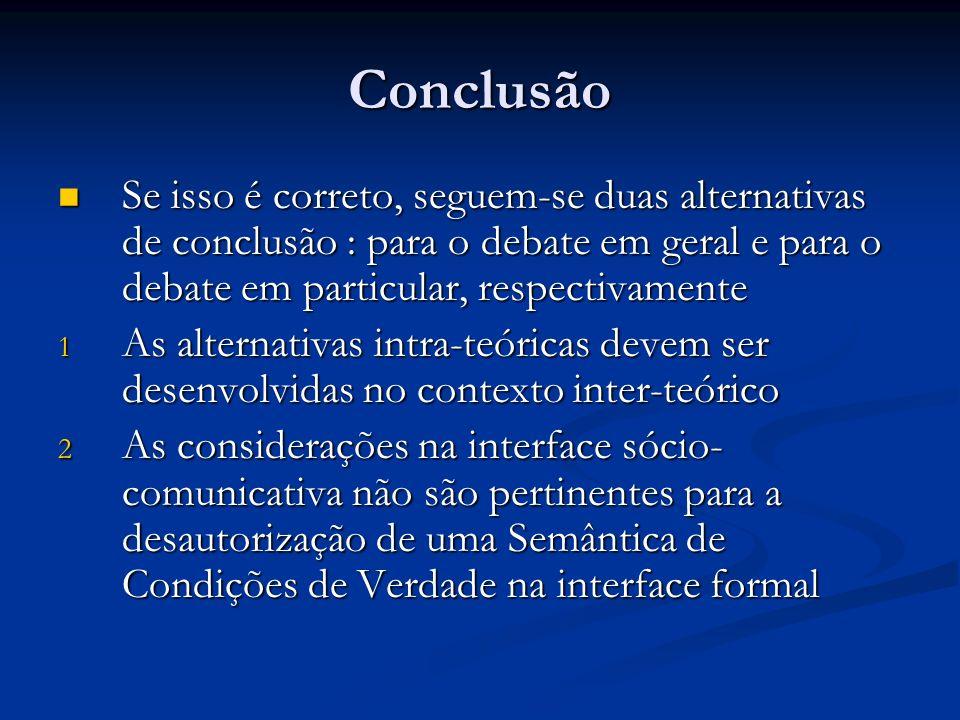 Conclusão Se isso é correto, seguem-se duas alternativas de conclusão : para o debate em geral e para o debate em particular, respectivamente Se isso