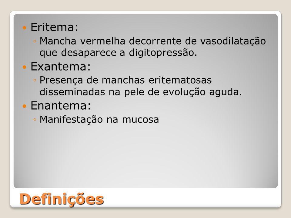 Definições Eritema: Mancha vermelha decorrente de vasodilatação que desaparece a digitopressão. Exantema: Presença de manchas eritematosas disseminada