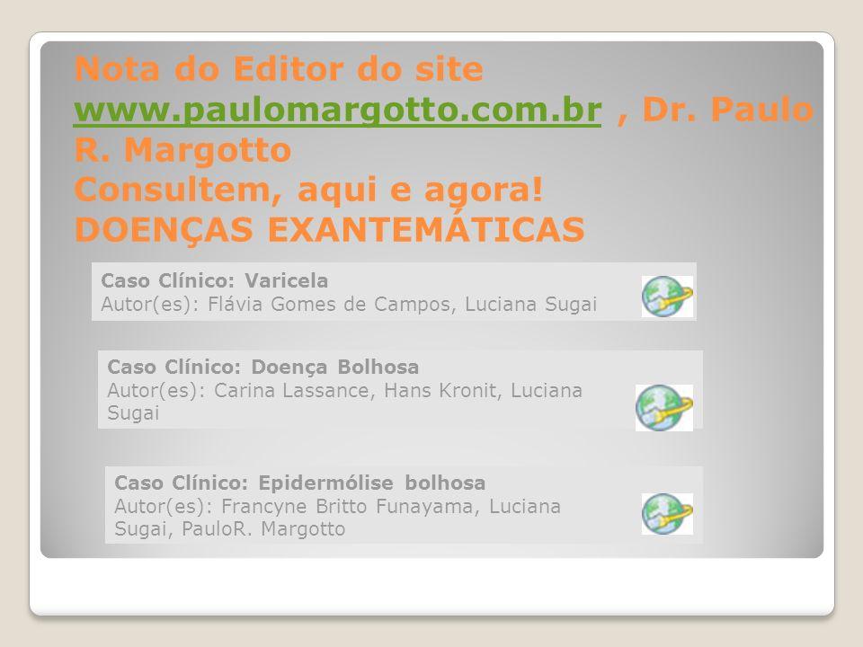 Nota do Editor do site www.paulomargotto.com.br, Dr. Paulo R. Margotto Consultem, aqui e agora! DOENÇAS EXANTEMÁTICAS www.paulomargotto.com.br Caso Cl
