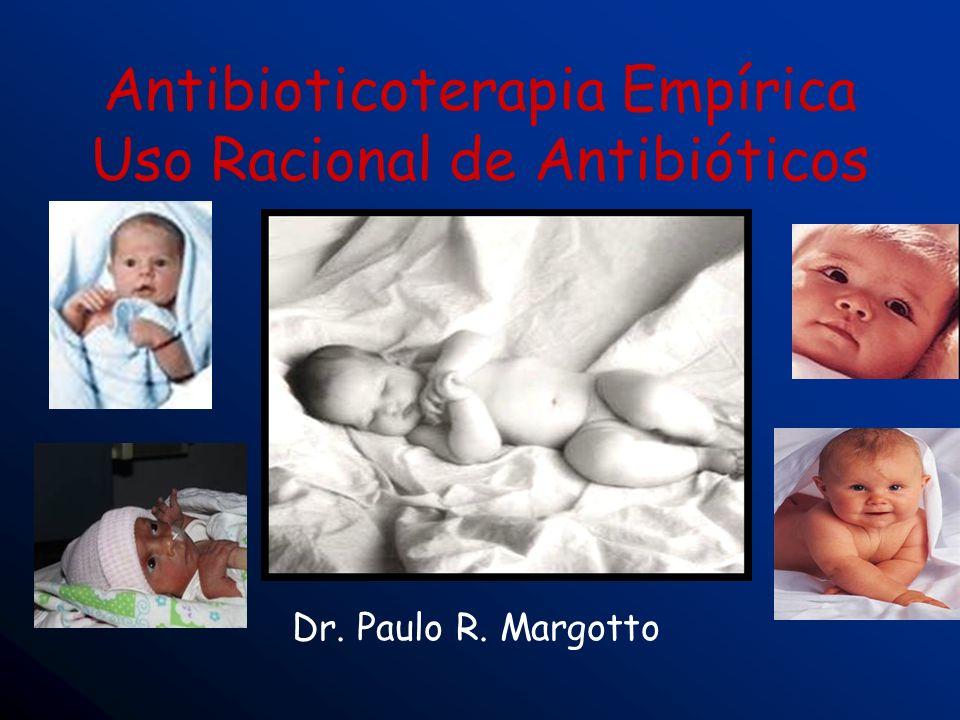 Antibioticoterapia Empírica Uso Racional de Antibióticos Dr. Paulo R. Margotto