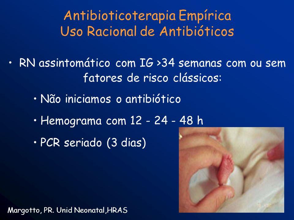 Antibioticoterapia Empírica Uso Racional de Antibióticos RN assintomático com IG >34 semanas com ou sem fatores de risco clássicos: Não iniciamos o an