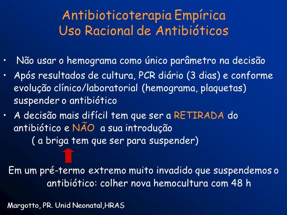 Antibioticoterapia Empírica Uso Racional de Antibióticos Não usar o hemograma como único parâmetro na decisão Após resultados de cultura, PCR diário (