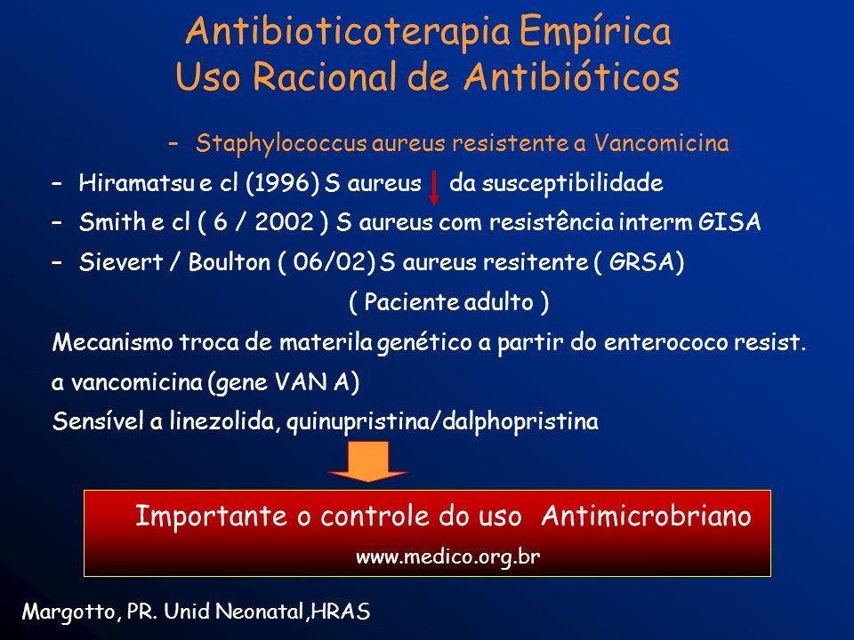 –Staphylococcus aureus resistente a Vancomicina –Hiramatsu e cl (1996) S aureus da susceptibilidade –Smith e cl ( 6 / 2002 ) S aureus com resistência