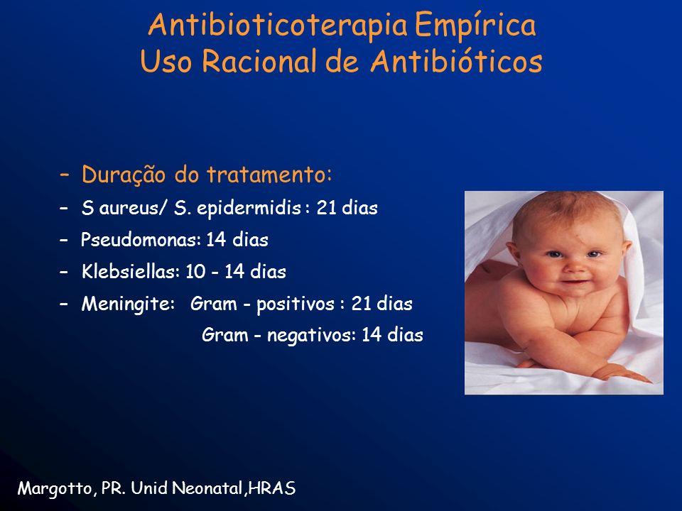 –Duração do tratamento: –S aureus/ S. epidermidis : 21 dias –Pseudomonas: 14 dias –Klebsiellas: 10 - 14 dias –Meningite: Gram - positivos : 21 dias Gr