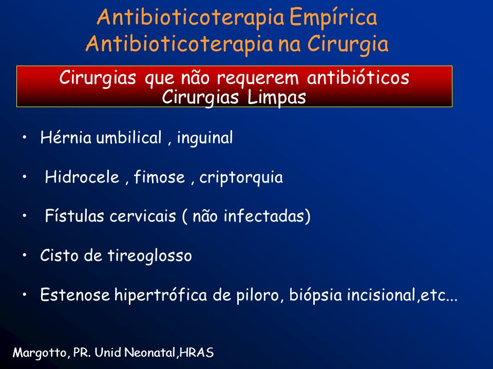 Antibioticoterapia Empírica Antibioticoterapia na Cirurgia Margotto, PR. Unid Neonatal,HRAS Hérnia umbilical, inguinal Hidrocele, fimose, criptorquia