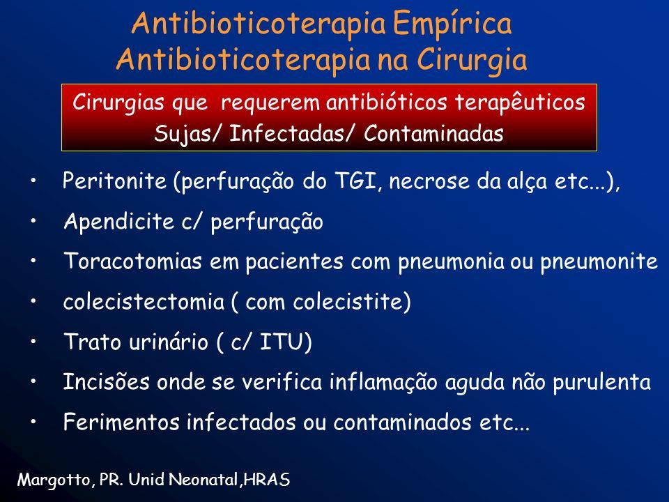 Antibioticoterapia Empírica Antibioticoterapia na Cirurgia Margotto, PR. Unid Neonatal,HRAS Cirurgias que requerem antibióticos terapêuticos Sujas/ In