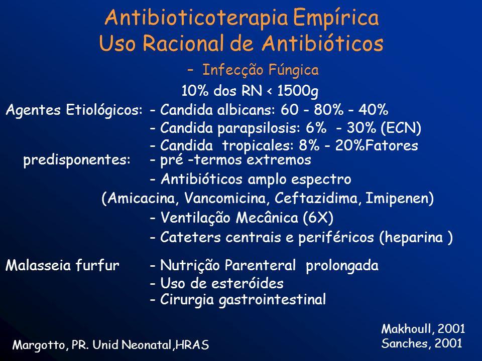–Infecção Fúngica 10% dos RN < 1500g Agentes Etiológicos:- Candida albicans: 60 - 80% - 40% - Candida parapsilosis: 6% - 30% (ECN) - Candida tropicale