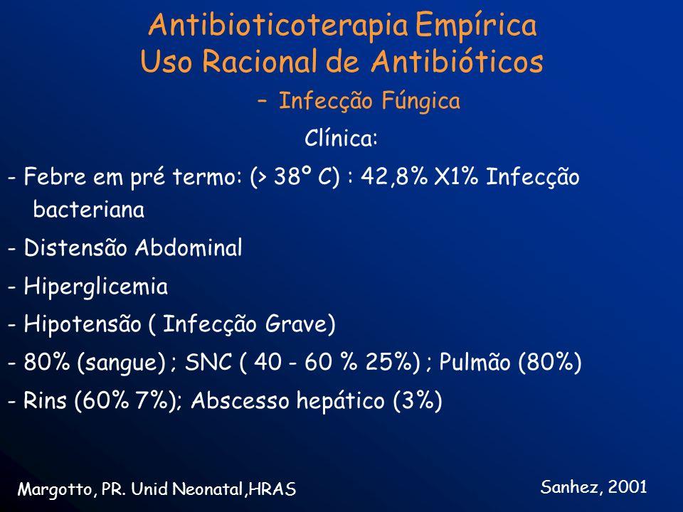 –Infecção Fúngica Clínica: - Febre em pré termo: (> 38º C) : 42,8% X1% Infecção bacteriana - Distensão Abdominal - Hiperglicemia - Hipotensão ( Infecç