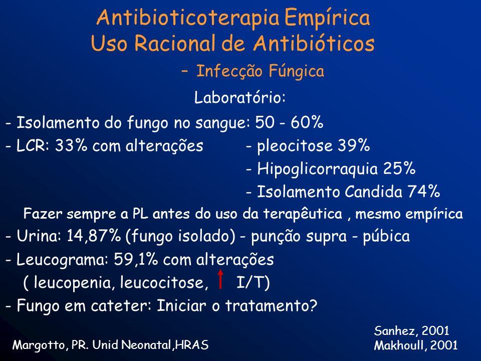 –Infecção Fúngica Laboratório: - Isolamento do fungo no sangue: 50 - 60% - LCR: 33% com alterações- pleocitose 39% - Hipoglicorraquia 25% - Isolamento