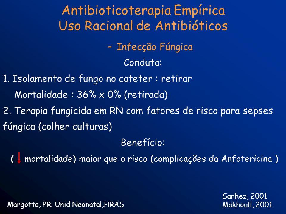–Infecção Fúngica Conduta: 1. Isolamento de fungo no cateter : retirar Mortalidade : 36% x 0% (retirada) 2. Terapia fungicida em RN com fatores de ris
