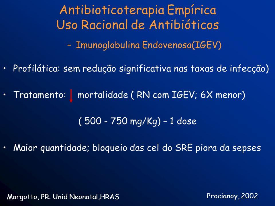 –Imunoglobulina Endovenosa(IGEV) Profilática: sem redução significativa nas taxas de infecção) Tratamento: mortalidade ( RN com IGEV; 6X menor) ( 500