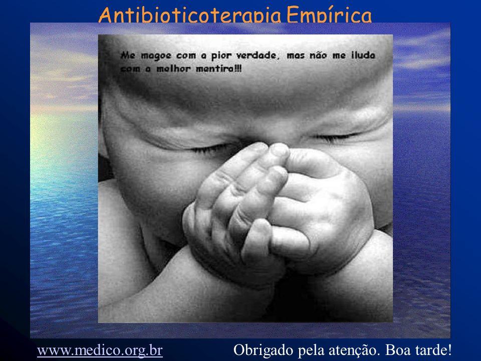 Antibioticoterapia Empírica Uso Racional de Antibióticos Obrigado pela atenção. Boa tarde!www.medico.org.br