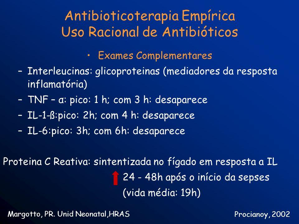 Antibioticoterapia Empírica Uso Racional de Antibióticos Exames Complementares –Interleucinas: glicoproteinas (mediadores da resposta inflamatória) –T