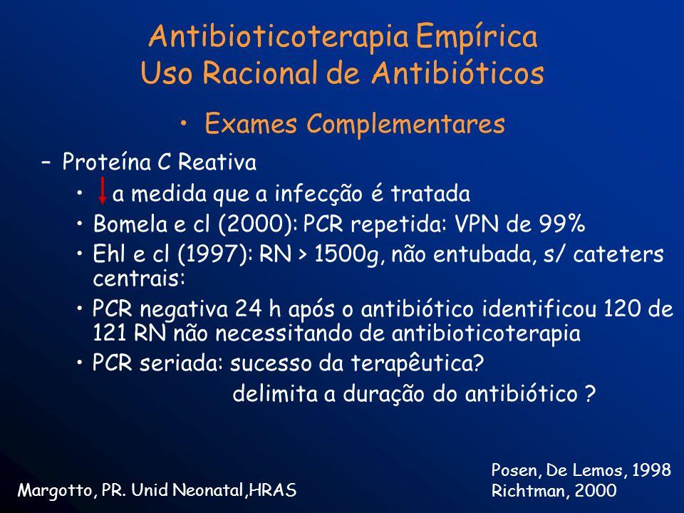 Antibioticoterapia Empírica Uso Racional de Antibióticos Exames Complementares –Proteína C Reativa a medida que a infecção é tratada Bomela e cl (2000