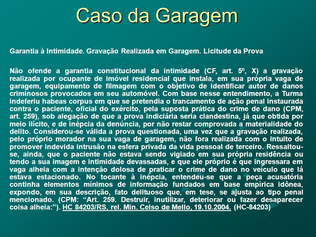 Caso da Garagem Garantia à Intimidade. Gravação Realizada em Garagem. Licitude da Prova Não ofende a garantia constitucional da intimidade (CF, art. 5