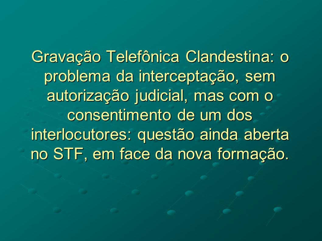 Gravação Telefônica Clandestina: o problema da interceptação, sem autorização judicial, mas com o consentimento de um dos interlocutores: questão aind