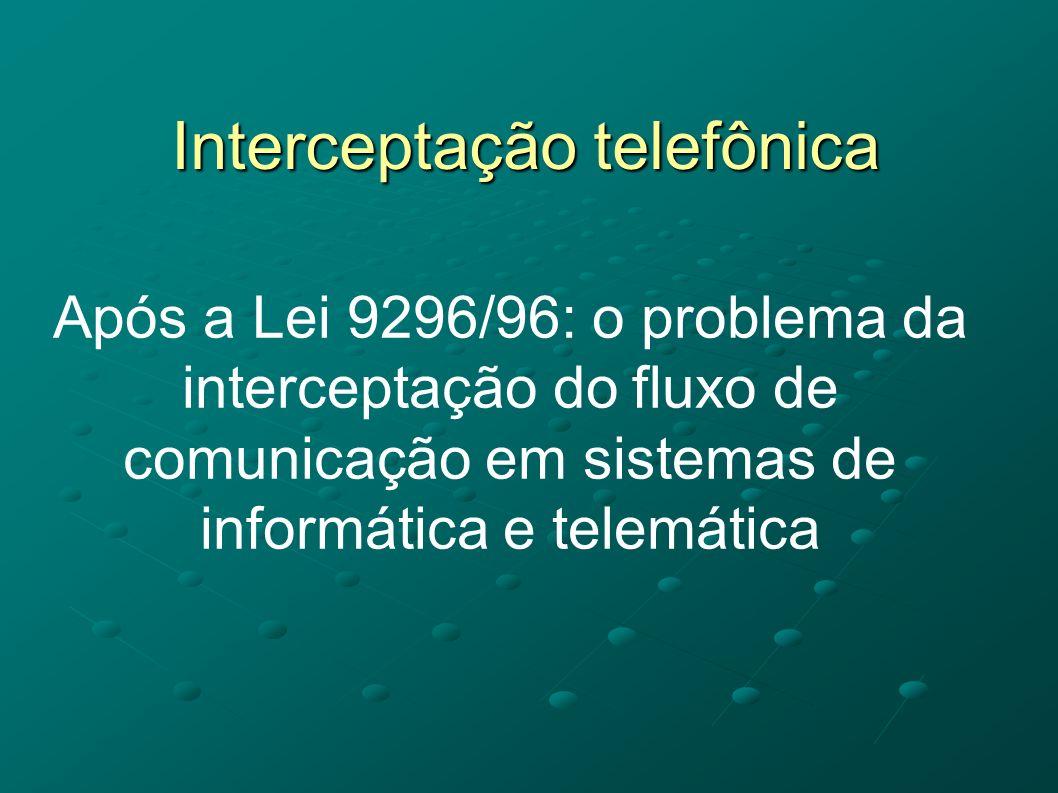Interceptação telefônica Após a Lei 9296/96: o problema da interceptação do fluxo de comunicação em sistemas de informática e telemática