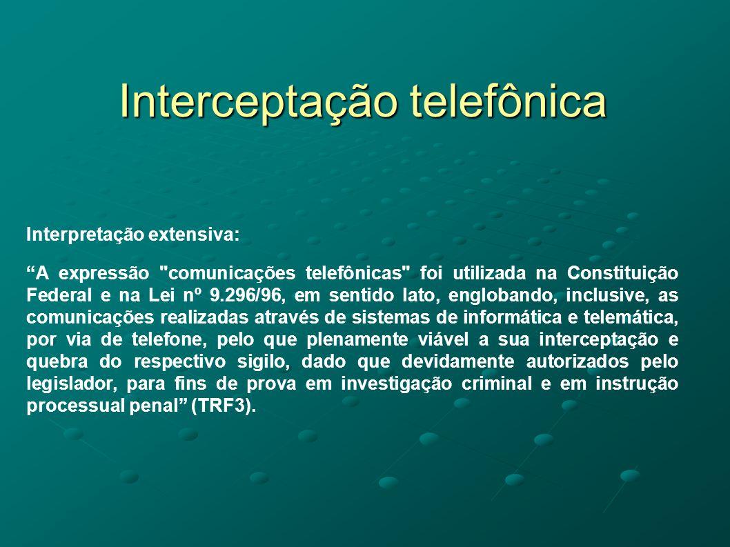 Interceptação telefônica Interpretação extensiva: A expressão